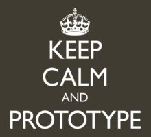 KEEP CALM AND PROTOTYPE by fayafshar