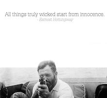 All Things Truly Wicked Start From Innocence - Hemingway by redandy