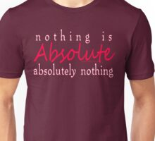 NOTHING IS ABSOLUTE Unisex T-Shirt