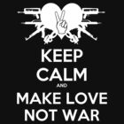 Keep Calm Make Love Not War by viperbarratt