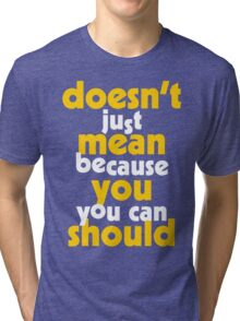 Just Because You Can Tri-blend T-Shirt