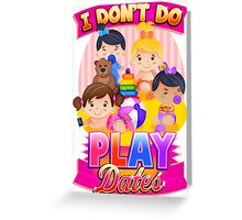 I Don't Do Playdates Greeting Card