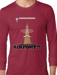 Where's the Airport?! Long Sleeve T-Shirt