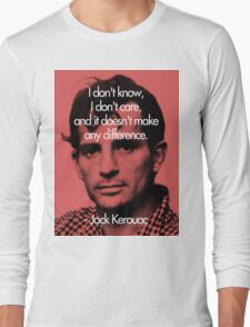 It Doesn't Make a Difference - Jack Kerouac Long Sleeve T-Shirt