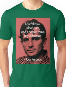 It Doesn't Make a Difference - Jack Kerouac Unisex T-Shirt