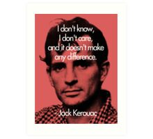 It Doesn't Make a Difference - Jack Kerouac Art Print