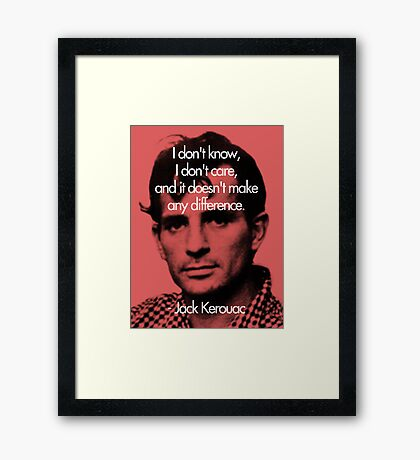 It Doesn't Make a Difference - Jack Kerouac Framed Print