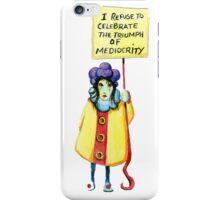 I refuse to celebrate the triumph of mediocrity iPhone Case/Skin