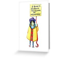 I refuse to celebrate the triumph of mediocrity Greeting Card