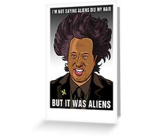 It was aliens.  Greeting Card