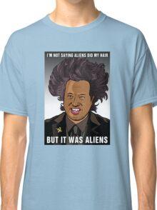 It was aliens.  Classic T-Shirt
