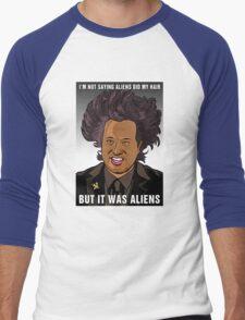 It was aliens.  Men's Baseball ¾ T-Shirt