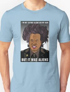 It was aliens.  Unisex T-Shirt