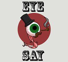 Eye Say! Unisex T-Shirt