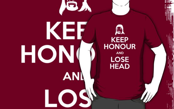 KEEP HONOUR AND LOSE HEAD by bomdesignz