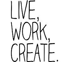 Live, Work, Create. Photographic Print