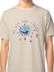 The Earth Laughs in Flowers Classic T-Shirt