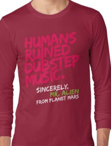 Humans Ruined Dubstep. Sincerely, Mr. Alien (magenta) Long Sleeve T-Shirt