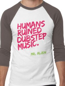 Humans Ruined Dubstep. Sincerely, Mr. Alien (magenta) Men's Baseball ¾ T-Shirt