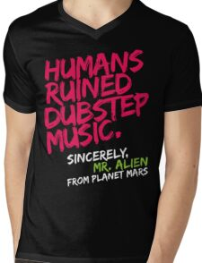 Humans Ruined Dubstep. Sincerely, Mr. Alien (magenta) Mens V-Neck T-Shirt
