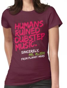 Humans Ruined Dubstep. Sincerely, Mr. Alien (magenta) Womens Fitted T-Shirt