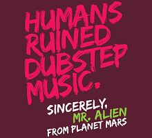 Humans Ruined Dubstep. Sincerely, Mr. Alien (magenta) Unisex T-Shirt