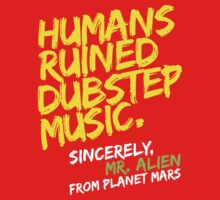 Humans Ruined Dubstep. Sincerely, Mr. Alien (yellow) by DropBass