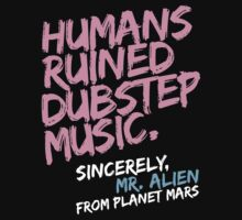 Humans Ruined Dubstep. Sincerely, Mr. Alien (light pink) by DropBass