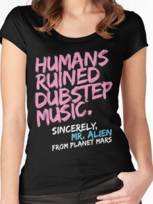 Humans Ruined Dubstep. Sincerely, Mr. Alien (light pink) Women's Fitted Scoop T-Shirt