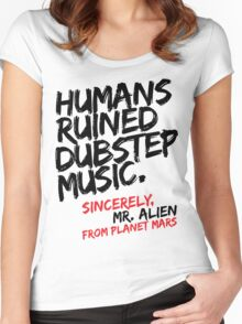 Humans Ruined Dubstep. Sincerely, Mr. Alien (black) Women's Fitted Scoop T-Shirt