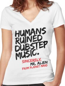 Humans Ruined Dubstep. Sincerely, Mr. Alien (black) Women's Fitted V-Neck T-Shirt