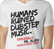 Humans Ruined Dubstep. Sincerely, Mr. Alien (black) Mens V-Neck T-Shirt
