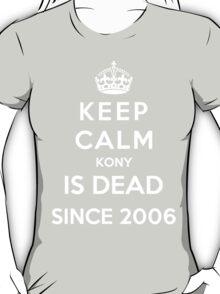 Keep Calm KONY Is Dead Since 2006 T-Shirt