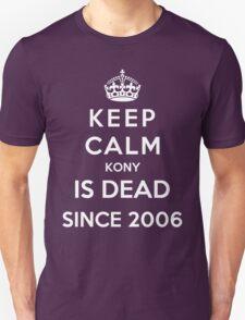 Keep Calm KONY Is Dead Since 2006 Unisex T-Shirt