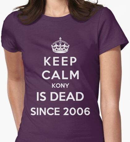 Keep Calm KONY Is Dead Since 2006 Womens Fitted T-Shirt