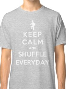 Keep Calm And Shuffle Everyday Classic T-Shirt