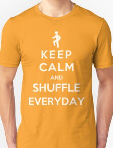 Keep Calm And Shuffle Everyday Unisex T-Shirt