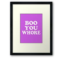 Boo you wh*re Framed Print