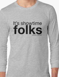 It's showtime folks Long Sleeve T-Shirt