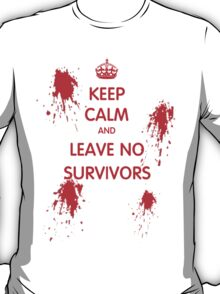 Keep Calm And Leave No Survivors T-Shirt