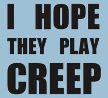 I hope they play CREEP- Black Kids Clothes