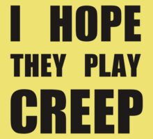 I hope they play CREEP- Black Kids Clothes