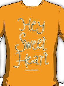 Hey Sweetheart T-Shirt