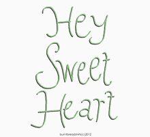 Hey Sweetheart Unisex T-Shirt