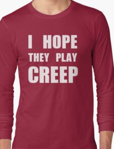 I hope they play CREEP- White Long Sleeve T-Shirt