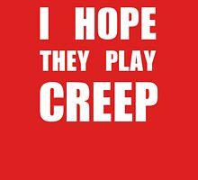 I hope they play CREEP- White Unisex T-Shirt