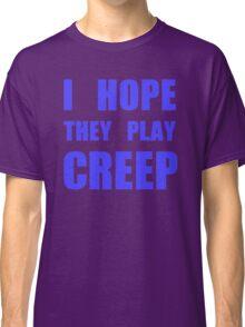 I hope they play CREEP- Blue Classic T-Shirt