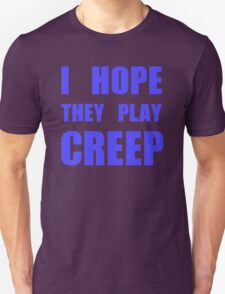 I hope they play CREEP- Blue Unisex T-Shirt