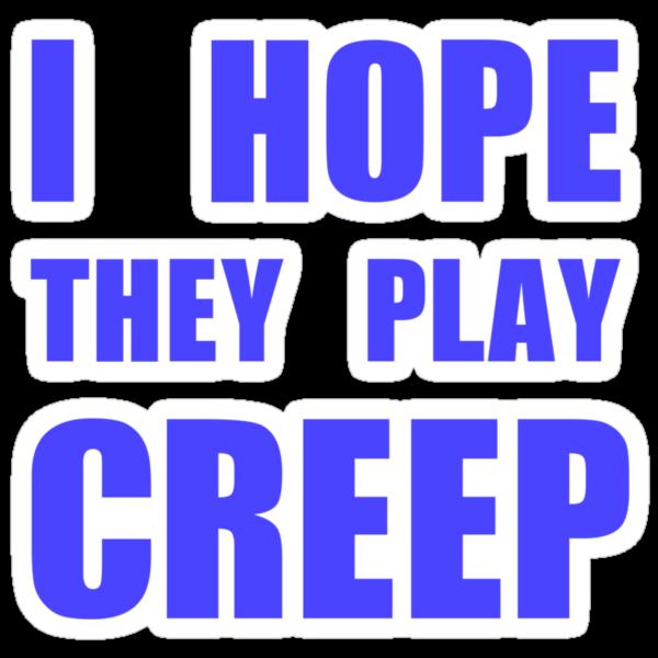 I hope they play CREEP- Blue by Aaran Bosansko