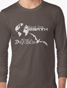 Save the Earth; Ride a Dragon Long Sleeve T-Shirt